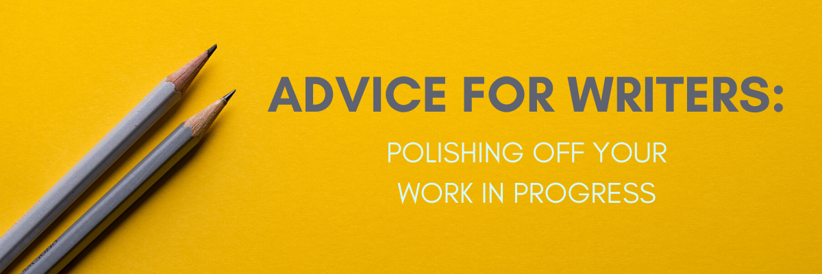 Advice for Writers: Polishing Off Your Work in Progress