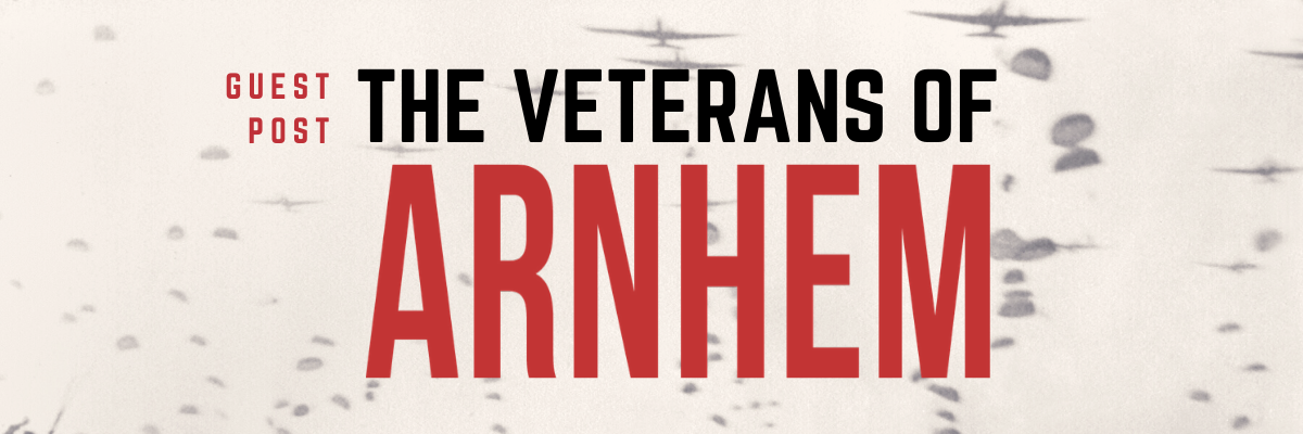 Guest Post: The Veterans of Arnhem
