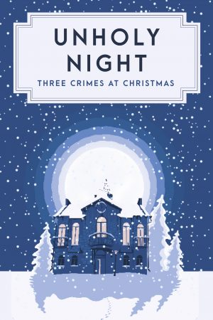 Unholy Night: Three Crimes at Christmas