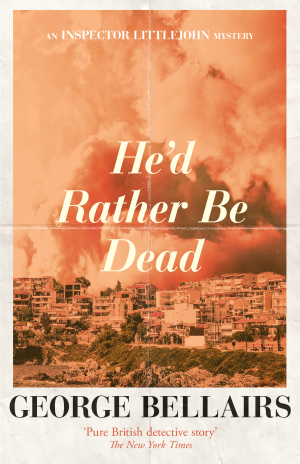 He'd Rather Be Dead by George Bellairs